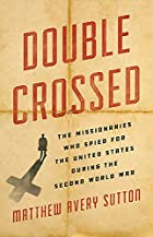 Double Crossed: The Missionaries Who Spied for the United States During the Second World War