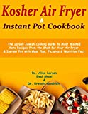 Kosher Air Fryer & Instant Pot Cookbook: The Israeli Jewish Cooking Guide to Most Wanted Keto Recipes from the Shuk for Your Air Fryer & Instant Pot with Meal Plan, Pictures & Nutrition Fact