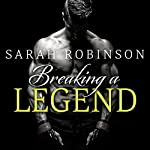 Breaking a Legend: Kavanagh Legends Series, Book 1 | Sarah Robinson