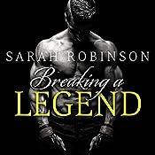 Breaking a Legend: Kavanagh Legends Series, Book 1 | Sarah Robinson
