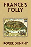 France's Folly, Roger Dunphy, 1441547215