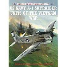 US Navy A-1 Skyraider Units of the Vietnam War (Combat Aircraft Book 77)