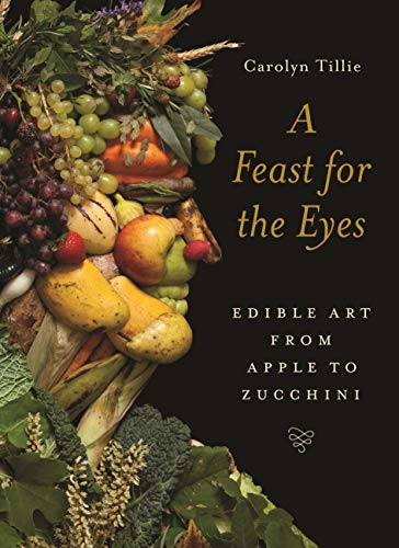 A Feast for the Eyes: Edible Art from Apple to Zucchini