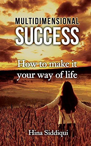 Book: Multidimensional Success - How to Make it Your Way of Life by Hina Siddiqui