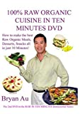 100% Raw Organic Cuisine In Ten Minutes with Bryan Au #2 DVD in the Series