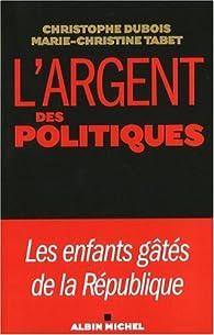 L'argent des politiques. Les enfants gâtés de la République par Christophe Dubois