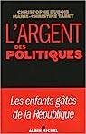 L'argent des politiques : Les enfants gâtés de la République par Dubois
