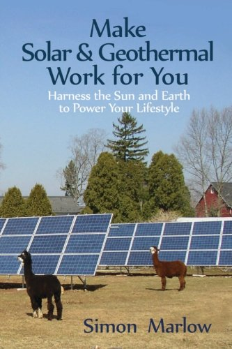 - Make Solar and Geothermal Work For You: Harness the Sun and Earth to Power Your Lifestyle