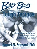 img - for Bad Boys and Tough Tattoos: A Social History of the Tattoo With Gangs, Sailors, and Street-Corner Punks 1950-1965 (Haworth Series in Gay & Lesbian Studies) book / textbook / text book