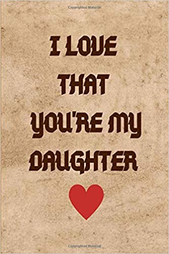 I Love That You Re My Daughter Wide Rule Lined Notebook Gift For Daughters With Motivational Inspirational Daughter Quote 6x9 Inches Cute Cover Amazon Co Uk Accessories Applepie Pickles 9781698806501 Books