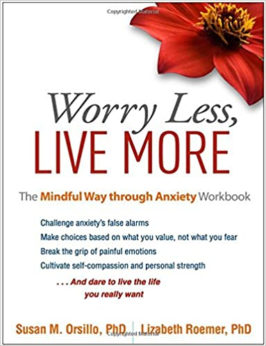 Worry Less, Live More: The Mindful Way through Anxiety Workbook ...