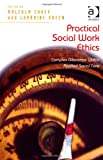 Practical Social Work Ethics : Complex Dilemmas Within Applied Social Care, Carey, Malcolm and Green, Lorraine, 1409438252