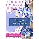 Y me lo quería perder (Spanish Edition)