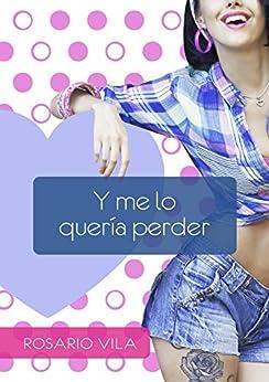 Y me lo quería perder (Spanish Edition) by [Vila, Rosario]