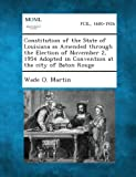 Constitution of the State of Louisiana As Amended Through the Election of November 2, 1954 Adopted in Convention at the City of Baton Rouge, Wade O. Martin, 1287344127
