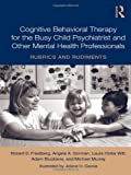 Teaching Child Psychiatrists Cognitive Behavioral Therapy, Robert Friedberg and Adam Biuckians, 0415991277