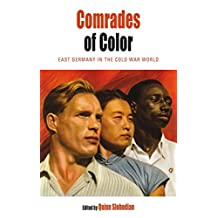 Comrades of Color: East Germany in the Cold War World
