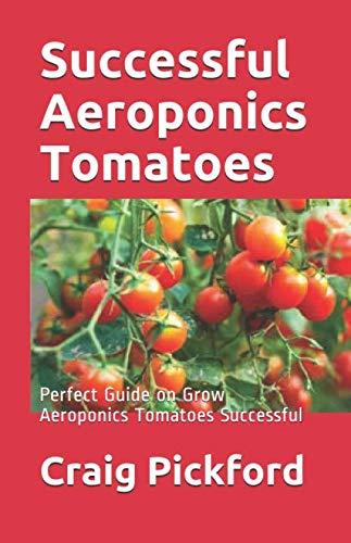Successful Aeroponics  Tomatoes: Perfect Guide on Grow Aeroponics Tomatoes Successful