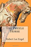 The Puzzle Horse, Robert Lee Engel, 0983691827