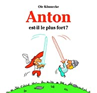 Anton est-il le plus fort ? par Ole Könnecke