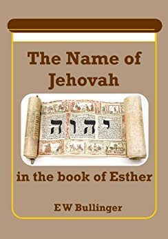 The Name of Jehovah in the Book of Esther by [Bullinger, E W]