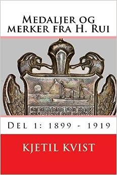 Medaljer og merker fra H. Rui - Del 1: 1899 - 1919 (Norwegian Edition)