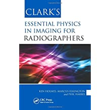 Clark's Essential Physics in Imaging for Radiographers (Clark's Essential Guides) by Ken Holmes (2013-10-10)