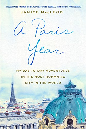 A Paris Year: My Day-to-Day Adventures in the Most Romantic City in the World]()