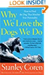 Why We Love the Dogs We Do: How to Fi...
