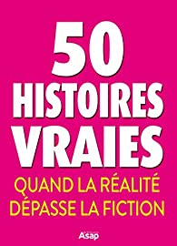 50 histoires vraies. Quand la réalité dépasse la fiction par Éditions ASAP