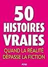 50 histoires vraies. Quand la réalité dépasse la fiction