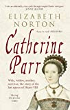 img - for Catherine Parr: Wife, Widow, Mother, Survivor, The Story of the Last Queen of Henry VIII book / textbook / text book