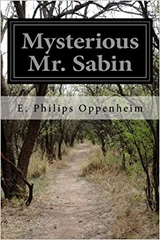 Book Mysterious Mr. Sabin by E. Philips Oppenheim (2014-07-03)