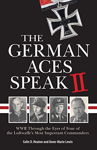 (The German Aces Speak II: World War II Through the Eyes of Four More of the Luftwaffe's Most Important)
