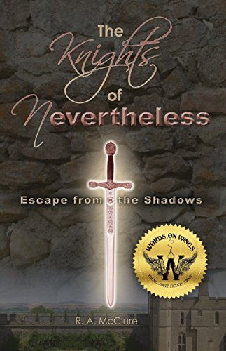 Book: The Knights of Nevertheless: Escape from the Shadows by R.A. McClure