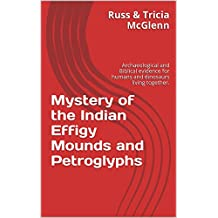 Mystery of the Indian Effigy Mounds and Petroglyphs: Archaeological and Biblical evidence for humans and dinosaurs living together.