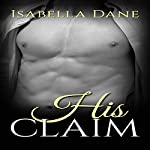 His Claim: An Alpha Billionaire Romance | Isabella Dane