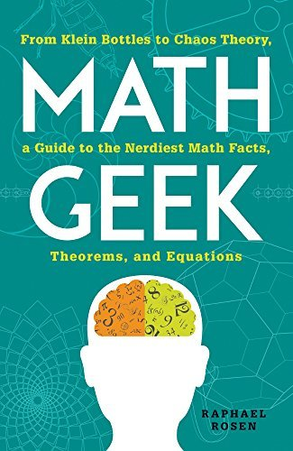 Math Geek: From Klein Bottles to Chaos Theory, a Guide to the Nerdiest Math Facts, Theorems, and Equations by Raphael Rosen (2015-07-31)