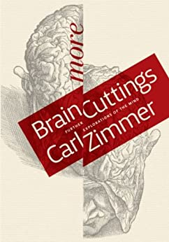More Brain Cuttings: Further Explorations of the Mind by [Zimmer, Carl]