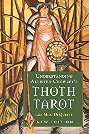 Understanding Aleister Crowley's Thoth Tarot: New Edi