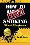 How To STOP Smoking Without Killing Anyone