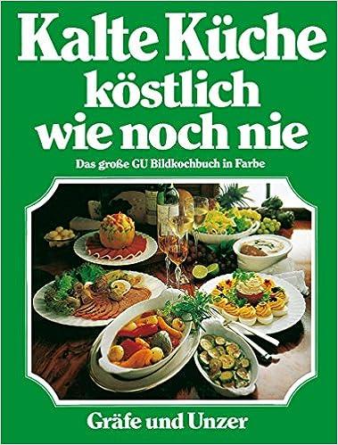 Kalte Küche | Kalte Kuche Kostlich Wie Noch Nie Amazon De Annette Wolter