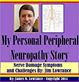 My Personal Peripheral Neuropathy Story: Nerve Damage Symptoms and Challenges By: Jim Lowrance