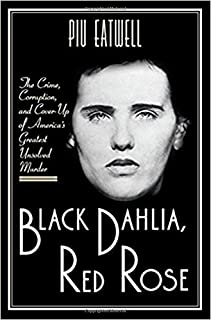 Book Cover: Black Dahlia, Red Rose: The Crime, Corruption, and Cover-Up of America's Greatest Unsolved Murder