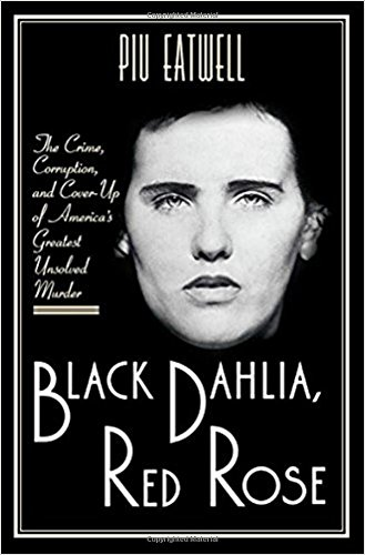 Black Dahlia, Red Rose: The Crime, Corruption, and Cover-Up of America's Greatest Unsolved Murder cover