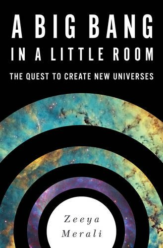 a-big-bang-in-a-little-room-the-quest-to-create-new-universes