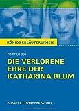 Die verlorene Ehre der Katharina Blum.Textanalyse und Interpretation zu Heinrich Böll: Alle erforderlichen Infos für Abitur, Matura, Klausur und Referat plus Prüfungsaufgaben mit Lösungen