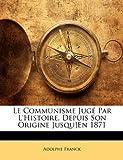 Le Communisme Jugé Par L'Histoire, Depuis Son Origine Jusqu]en 1871, Adolphe Franck, 1141586045