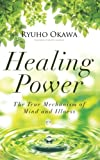 Healing Power: The True Mechanism of  Mind and Illness