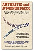 Arthritis and Autoimmune Disease: The Infection Connection: Finding and Treating the Many Causes of Chronic Fatigue and Inflammation